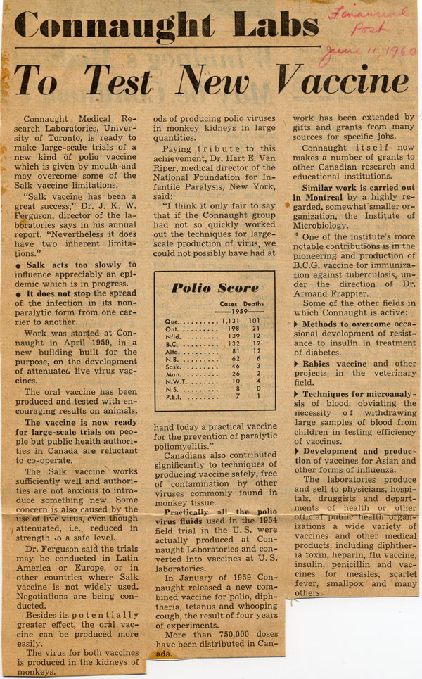 "This newspaper clipping from the Financial Post of June 11, 1960, focuses on Connaught's development of the new oral polio vaccine and lists some of the advantages it offered compared to the Salk vaccine. The clipping also included the ""Polio Score"" of cases and deaths in each province during 1959."