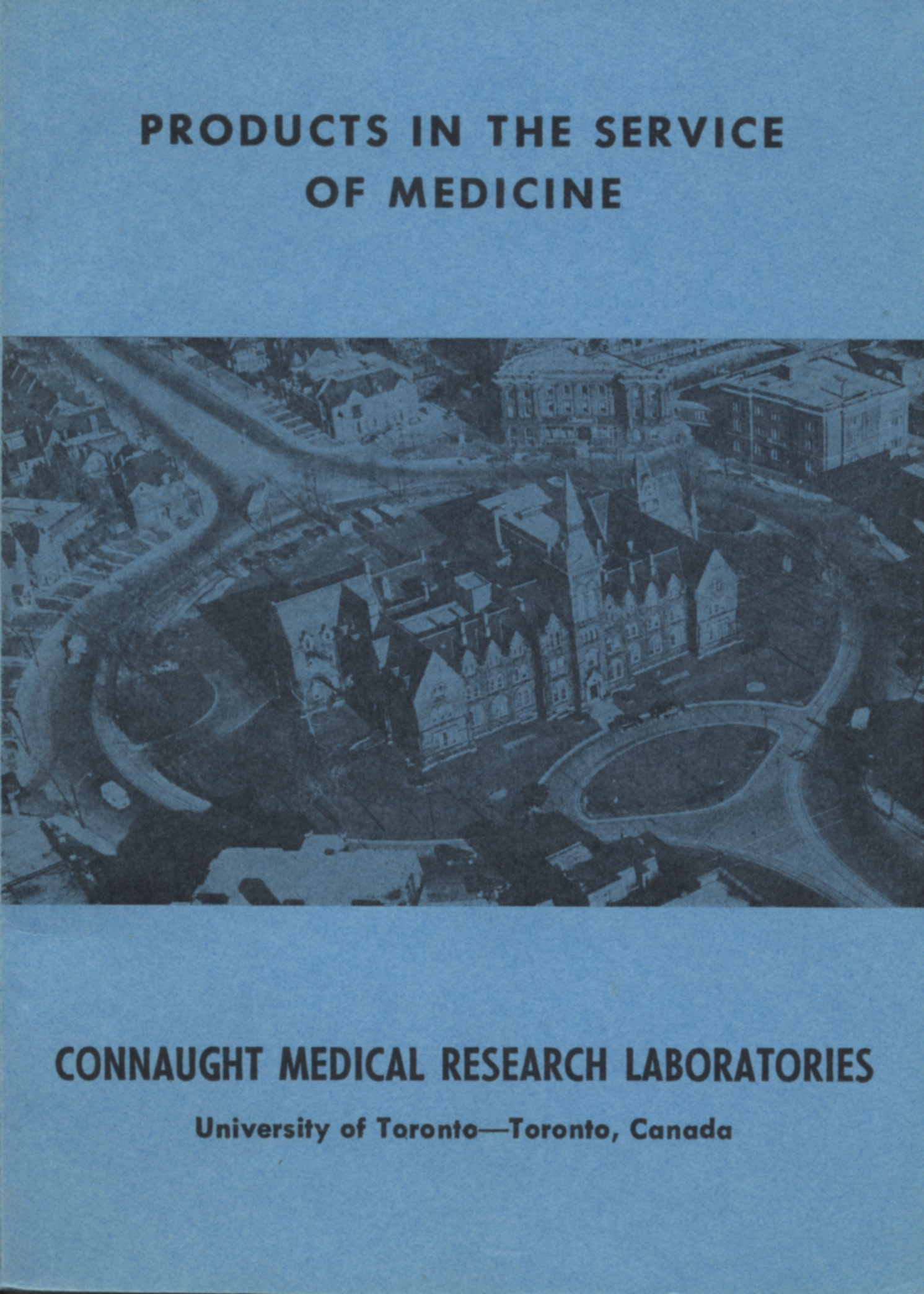 The cover of the Products in the Service of Medicine booklet shows the Spadina Division as the administrative home and main research base of Connaught Medical Research Laboratories in 1959. During the 1960s, Connaught's activities would concentrate at the Labs' Dufferin Division on Steeles Avenue just east of Dufferin Street.