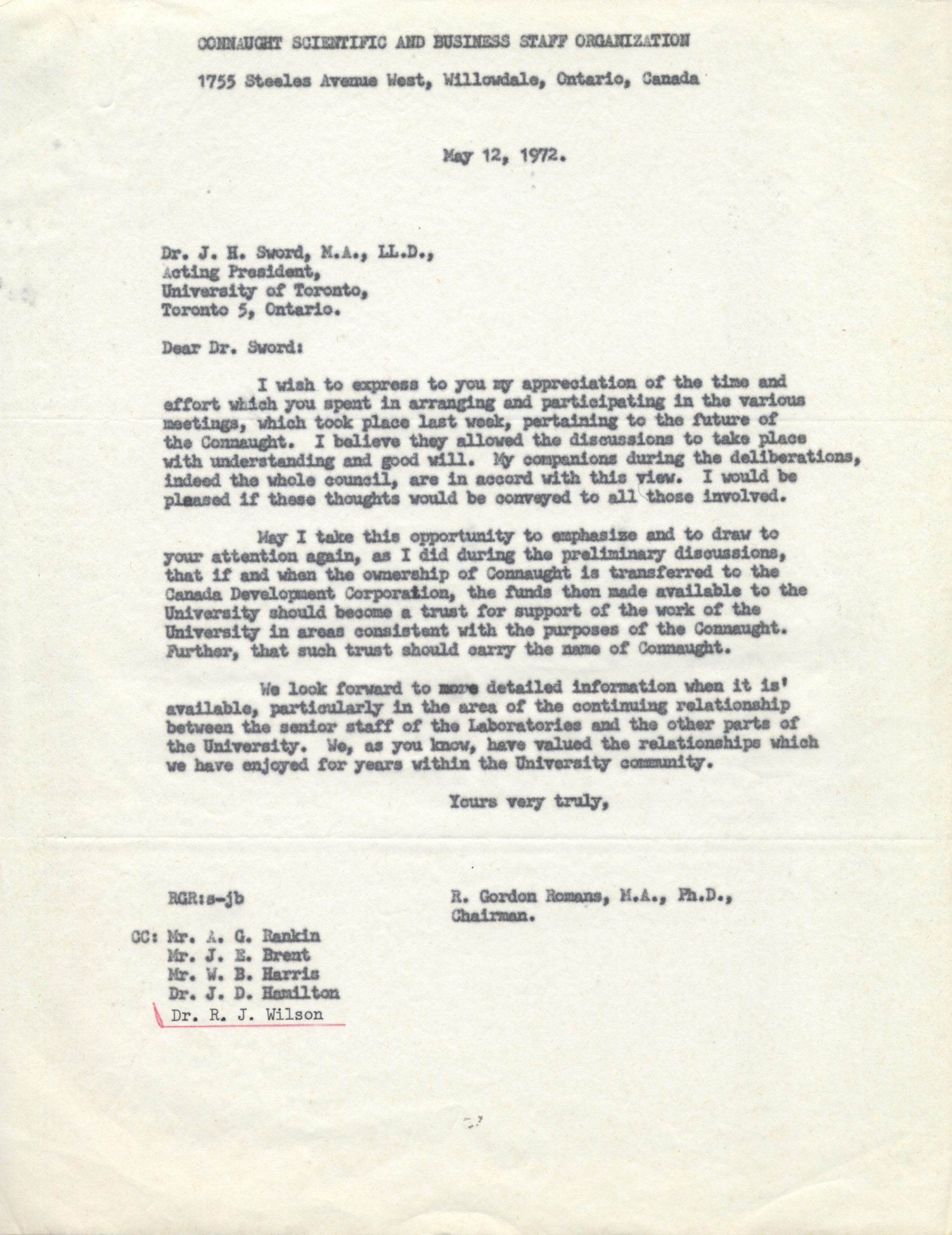 "Letter dated May 12, 1972, from Dr. R. Gordon Romans, Chairman of the Connaught Scientific and Business Staff Organization, to Dr. J.H. Sword, Acting President, University of Toronto, emphasizing the suggestion that any proceeds from the sale of Connaught Laboratories by the University should be held in trust in the name of ""Connaught""."